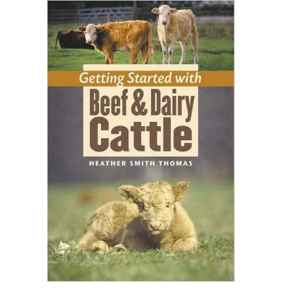 [ GETTING STARTED WITH BEEF & DAIRY CATTLE [ GETTING STARTED WITH BEEF & DAIRY CATTLE BY THOMAS, HEATHER SMITH ( AUTHOR ) SEP-01-2005[ GETTING STARTED WITH BEEF & DAIRY CATTLE [ GETTING STARTED WITH BEEF & DAIRY CATTLE BY THOMAS, HEATHER SMITH ( AUTHOR ) SEP-01-2005 ] BY THOMAS, HEATHER SMITH ( AUTHOR )SEP-01-2005 PAPERBACK ] By Thomas, Heather Smith ( Author ) Sep- 2005 [ Paperback ]