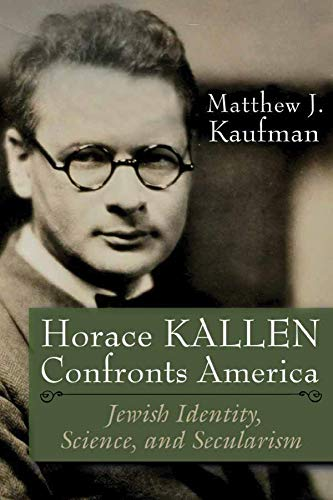 Horace Kallen Confronts America: Jewish Identity, Science, and Secularism (Modern Jewish History) (English Edition)