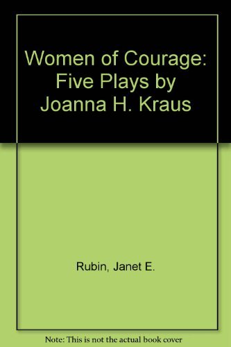 Women of Courage: Five Plays by Joanna H. Kraus by Janet E. Rubin (2000-08-30)
