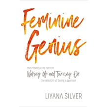 Feminine Genius: The Provocative Path to Waking Up and Turning on the Wisdom of Being a Woman