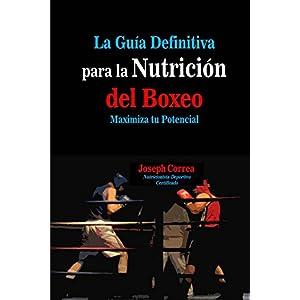 La Guia Definitiva para la Nutricion del Boxeo: Maximiza tu Potencial