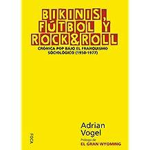 BIKINIS, FÚTBOL Y ROCK & ROLL. Crónica pop bajo el franquismo sociológico (1950-1977) (Investigación nº 151)