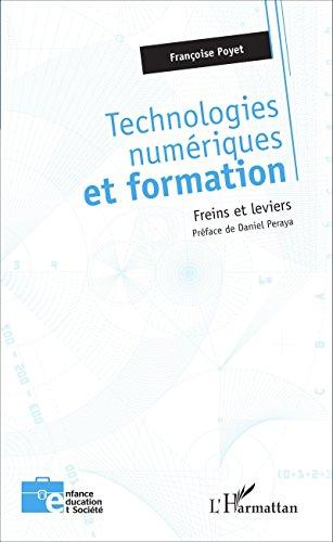 Technologies numériques et formation: Freins et leviers (Enfance éducation et société) par Françoise Poyet