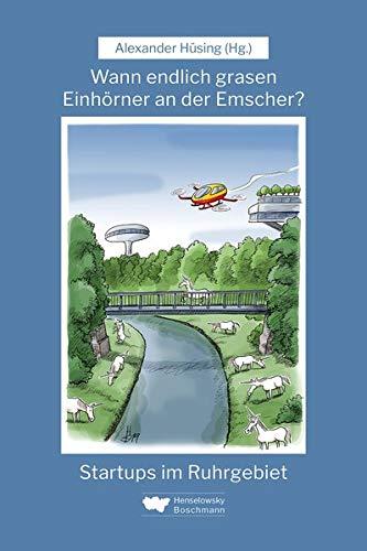 Wann endlich grasen Einhörner an der Emscher?: Startups im Ruhrgebiet
