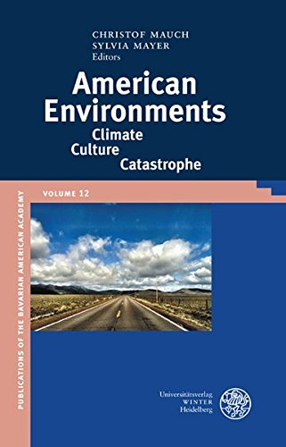American Environments:: Climate-Cultures-Catastrophe (Publications of the Bavarian American Academy, Band 12) -