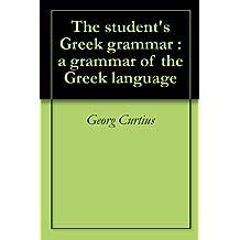 The student's Greek grammar : a grammar of the Greek language (English Edition)