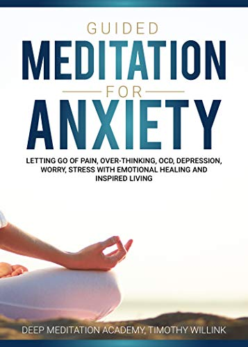 Guided Meditation for Anxiety: Letting Go of Pain, Over-Thinking, OCD, Depression, Worry, Stress With Emotional Healing and Inspired Living (English Edition)