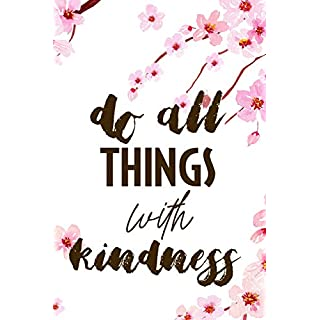 Do All Things With Kindness: Blank Lined Notebook ( Cherry Blossom ) 1