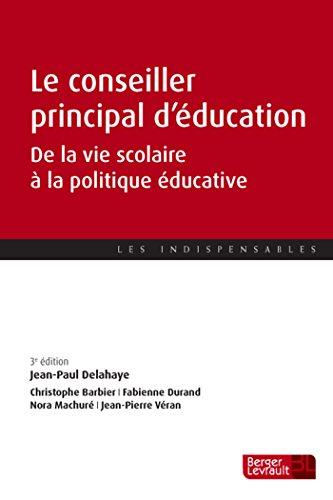 Le conseiller principal d'éducation : De la vie scolaire à la politique éducative par Jean-Paul Delahaye