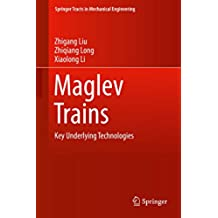 Maglev Trains: Key Underlying Technologies (Springer Tracts in Mechanical Engineering)