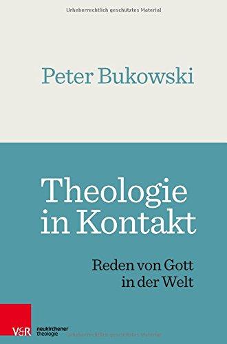 Theologie in Kontakt: Reden von Gott in der Welt