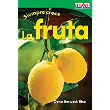 Siempre crece: La fruta (Always Growing: Fruit) (TIME FOR KIDS® Nonfiction Readers)