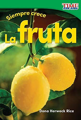 Siempre crece: La fruta (Always Growing: Fruit) (TIME FOR KIDS® Nonfiction Readers) por Dona Herweck Rice