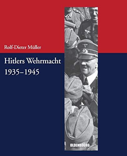 Hitlers Wehrmacht 19351945 (Beiträge zur Militärgeschichte - Militärgeschichte kompakt, Band 4)