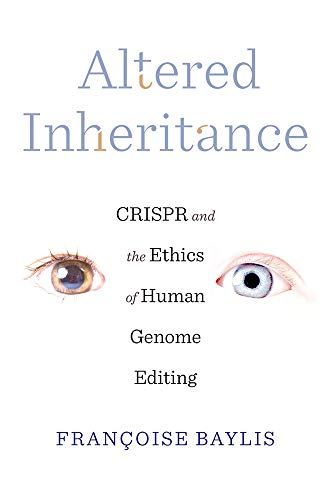 Altered Inheritance - CRISPR and the Ethics of Human Genome Editing