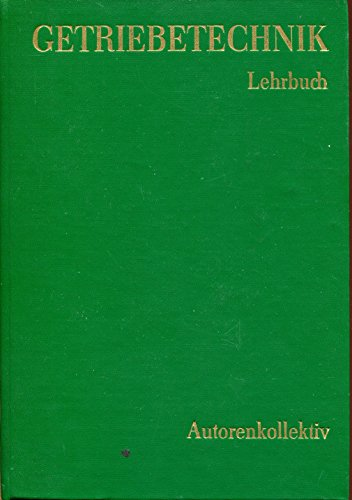 Getriebetechnik : Lehrbuch. Erarb. v. e. Autorenkollektiv. Hrsg. v.