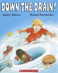 [Down the Drain] (By (author) Robert N Munsch , Illustrated by Michael Martchenko) [published: June, 2009]