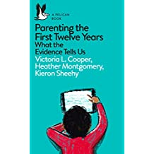 Parenting the First Twelve Years: What the Evidence Tells Us