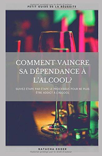 Petit Guide de la Russite - COMMENT VAINCRE SA DEPENDANCE A L'ALCOOL?: Suivez tape par tape le processus pour ne plus tre addict  l'alcool
