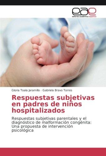 Respuestas subjetivas en padres de niños hospitalizados: Respuestas subjetivas parentales y el diagnóstico de malformación congénita: Una propuesta de intervención psicológica