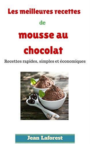 Les meilleures recettes de mousse au chocolat: Recettes rapides, simples et économiques