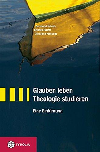 Glauben leben - Theologie studieren: Eine Einführung