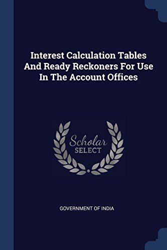 Interest Calculation Tables And Ready Reckoners For Use In The Account Offices