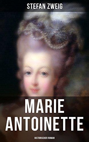 Marie Antoinette: Historischer Roman: Die ebenso dramatische wie tragische Biographie von Marie Antoinette