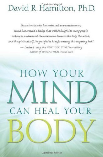 How Your Mind Can Heal Your Body by David R. Hamilton (Jan 25 2010)