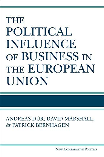 The Political Influence of Business in the European Union (New Comparative Politics)