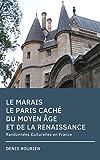 Le Marais. Le Paris caché du Moyen Age et de la Renaissance: Randonnées Culturelles en France (French Edition)