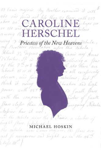 Caroline Herschel Priestess of the New World: Princess of the New Heavens