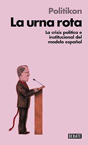 La urna rota (Libros para entender la crisis): Cómo recomponer nuestra democracia (Debate) por Politikon