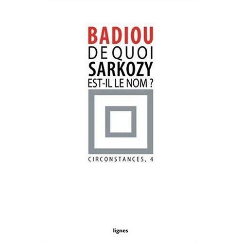 De quoi Sarkozy est-il le nom ? par Alain Badiou