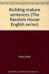 Building mature sentences (The Random House English series)