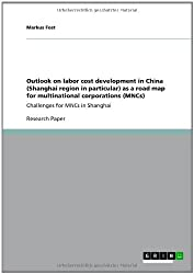 Outlook on labor cost development in China (Shanghai region in particular) as a road map for multinational corporations (MNCs): Challenges for MNCs in Shanghai