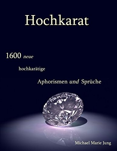 Hochkarat: 1600 neue hochkarätige Aphorismen und Sprüche