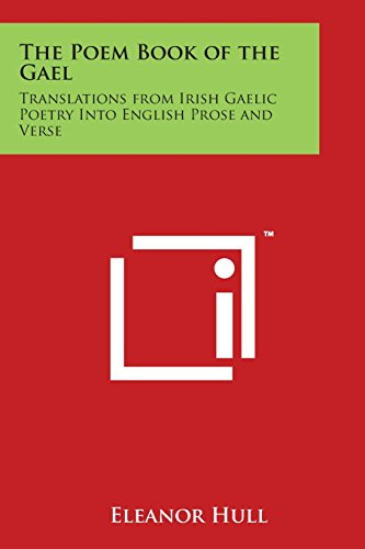 The Poem Book of the Gael: Translations from Irish Gaelic Poetry Into English Prose and Verse