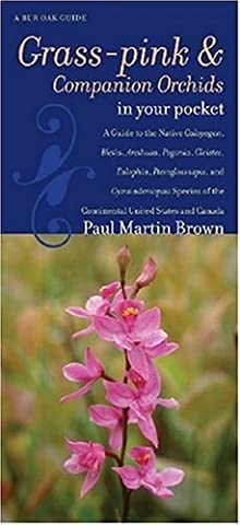Grass-pinks and Companion Orchids in Your Pocket: A Guide to the Native Calopogon, Bletia, Arethusa, Pogonia, Cleistes, Eulophia, Pteroglossaspis, and Gymnadeniopsis Species of the Continental United