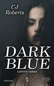Dark Blue (Captive Series Vol. 1) di [Roberts, CJ]