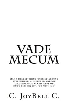 """Vade Mecum: (n.) a needed thing carried around everywhere; a useful handbook or guidebook always kept on one's person; lit. """"go with me"""" (English Edition) di [C., C. JoyBell]"""