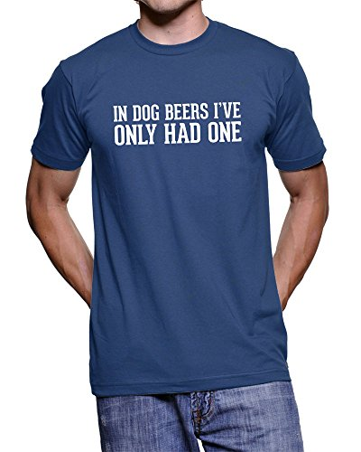 in-dog-beers-ive-only-had-one-191-funny-text-t-shirt-navy-xxl