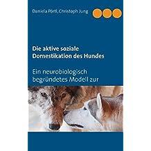 Die aktive soziale Domestikation des Hundes: Ein neurobiologisch begründetes Modell zur Mensch-Hund-Beziehung