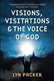 Visions, Visitations and the Voice of God: Prophetic Activations to Develop Your Ability to See and Hear in the Spirit
