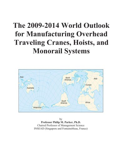 The 2009-2014 World Outlook for Manufacturing Overhead Traveling Cranes, Hoists, and Monorail Systems