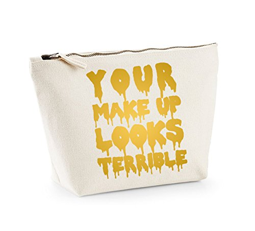 Your Make Up Is Terrible - Fun Slogan, Make Up and Cosmetics Bag, Accessory Organiser Natural/Gold