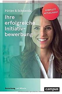 Ihre Erfolgreiche Initiativbewerbung Bewerbung Last Minute Puttjer Christian Schnierda Uwe Amazon De Bucher