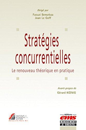 Stratégies concurrentielles: Le renouveau théorique en pratique (Gestion en Liberté) par Joan Le Goff