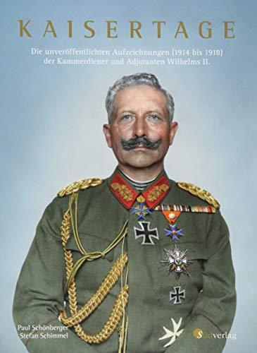 Kaisertage: Die unveröffentlichten Aufzeichnungen (1914 bis 1918) der Kammerdiener und Adjutanten Wilhelms II.