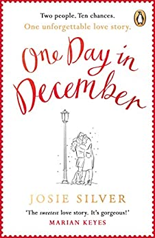 One Day in December: 'Gorgeous' Marian Keyes (The Most Heart-Warming Debut of Autumn 2018) by [Silver, Josie]